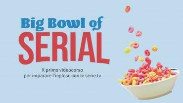 Big Bowl of Serial: il primo corso per imparare (davvero) l'inglese con le serie TV